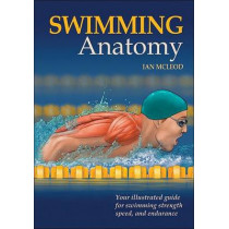 Swimming Anatomy: Your Illustrated Guide for Swimming Strength, Speed and Endurance by Ian McLeod, 9780736075718