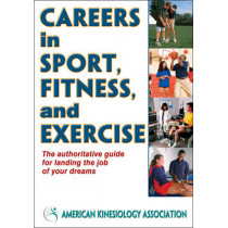 Careers in Sport, Fitness, and Exercise by American Kinesiology Association, 9780736095662