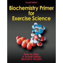 Biochemistry Primer for Exercise Science by Peter M. Tiidus, 9780736096058