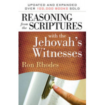 Reasoning from the Scriptures with the Jehovah's Witnesses by Ron Rhodes, 9780736924511