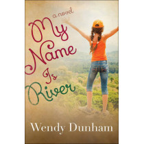 My Name Is River by Wendy Dunham, 9780736964616