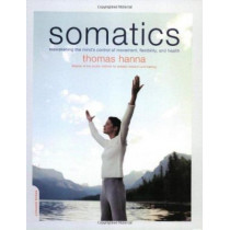 Somatics: Reawakening The Mind's Control Of Movement, Flexibility, And Health by Thomas Hanna, 9780738209579