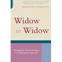 Widow To Widow: Thoughtful, Practical Ideas For Rebuilding Your Life by Genevieve Davis Ginsburg, 9780738209968
