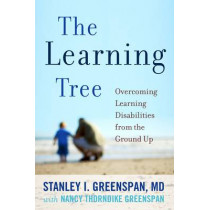 The Learning Tree: Overcoming Learning Disabilities from the Ground Up by Stanley I. Greenspan, 9780738212333