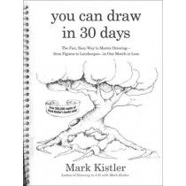 You Can Draw in 30 Days: The Fun, Easy Way to Learn to Draw in One Month or Less by Mark Kistler, 9780738212418