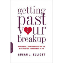 Getting Past Your Breakup: How to Turn a Devastating Loss into the Best Thing That Ever Happened to You by Susan Elliott, 9780738213286