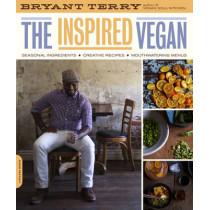 The Inspired Vegan: Seasonal Ingredients, Creative Recipes, Mouthwatering Menus by Bryant Terry, 9780738213750