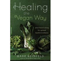 Healing the Vegan Way: Plant-Based Eating for Optimal Health and Wellness by Mark Reinfeld, 9780738217772