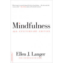 Mindfulness, 25th anniversary edition by Ellen J. Langer, 9780738217994