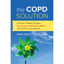 The COPD Solution: A Proven 10-Week Program for Living and Breathing Better with Chronic Lung Disease by Dawn Lesley Fielding, 9780738218250