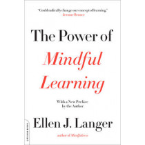 The Power of Mindful Learning by Ellen J. Langer, 9780738219080