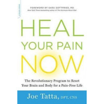 Heal Your Pain Now: The Revolutionary Program to Reset Your Brain and Body for a Pain-Free Life by Joe Tatta, 9780738219226
