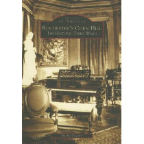 Rochester's Corn Hill: The Historic Third Ward by Michael Leavy, 9780738512259