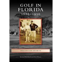 Golf in Florida: 1886-1950 by Richard Moorhead, 9780738568416