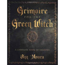 Grimoire for the Green Witch: A Complete Book of Shadows by Ann Moura, 9780738702872