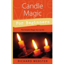 Candle Magic for Beginners: The Simplest Magic You Can Do by Richard Webster, 9780738705354