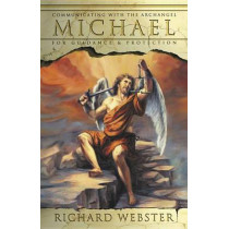 Michael: Communicating with the Archangel for Guidance and Protection by Richard Webster, 9780738705408