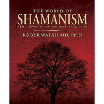 The World of Shamanism: New Views of an Ancient Tradition by Roger N. Walsh, 9780738705750