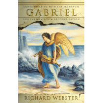 Gabriel: Communicating with the Archangel Gabriel for Inspiration and Reconciliation: 2 (Angels) by Richard Webster, 9780738706412