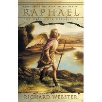 Raphael: Communicating with the Archangel for Healing and Creativity by Richard Webster, 9780738706498