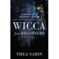 Wicca for Beginners: Fundamentals of Philosophy and Practice by Thea Sabin, 9780738707518