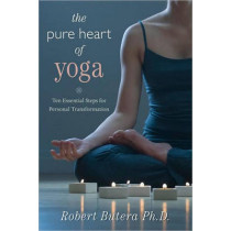 The Pure Heart of Yoga: Ten Essential Steps for Personal Transformation by Robert Butera, 9780738714875