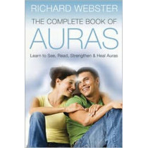 The Complete Book of Auras: Learn to See, Read, Strengthen and Heal Auras by Richard Webster, 9780738721804