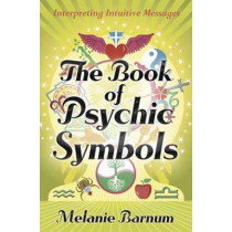 The Book of Psychic Symbols: Interpreting Intuitive Messages by Melanie Barnum, 9780738723037