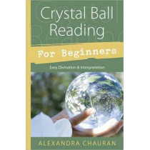 Crystal Ball Reading for Beginners: Easy Divination and Interpretation by Alexandra Chauran, 9780738726267
