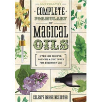 Llewellyn's Complete Formulary of Magical Oils: Over 1200 Recipes, Potions and Tinctures for Everyday Use by Celeste Rayne Heldstab, 9780738727516
