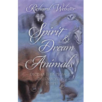 Spirit and Dream Animals: Decipher Their Messages, Discover Your Totem by Richard Webster, 9780738727707