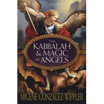 The Kabbalah and Magic of Angels by Migene Gonzalez-Wippler, 9780738728469