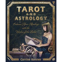 Tarot and Astrology: Enhance Your Readings with the Wisdom of the Zodiac by Corrine Kenner, 9780738729640