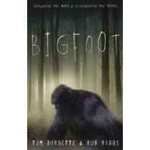 Bigfoot: Exploring the Myth and Discovering the Truth by Tom Burnette, 9780738736310