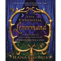 The Essential Lenormand: Your Guide to Precise and Practical Fortunetelling by Rana George, 9780738736624