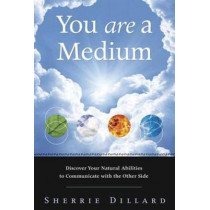 You are a Medium: Discover Your Natural Abilities to Communicate with the Other Side by Sherrie Dillard, 9780738737928