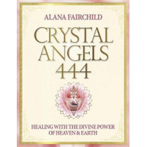Crystal Angels 444: Healing with the Divine Power of Heaven & Earth by Alana Fairchild, 9780738743189