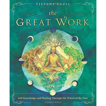 The Great Work: Self-Knowledge and Healing Through the Wheel of the Year by Tiffany Lazic, 9780738744421