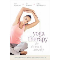 Yoga Therapy for Stress and Anxiety: Create a Personalized Holistic Plan to Balance Your Life by Robert Butera, 9780738745756