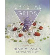Crystal Grids: How to Combine and Focus Crystal Energies to Enhance Your Life by Henry Mason, 9780738746883