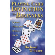 Playing Card Divination for Beginners: Fortune Telling with Ordinary Cards by Richard Webster, 9780738747392