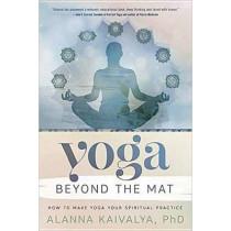 Yoga Beyond the Mat: How to Make Yoga Your Spiritual Practice by Alanna Kaivalya, 9780738747644