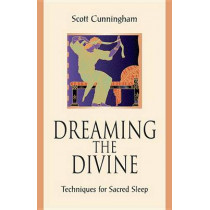 Dreaming the Divine: Techniques for Sacred Sleep by Scott Cunningham, 9780738747897