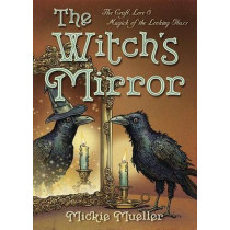 The Witch's Mirror: The Craft, Lore and Magick of the Looking Glass by Mickie Mueller, 9780738747910