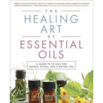 The Healing Art of Essential Oils: A Guide to 50 Oils for Remedy, Ritual, and Everyday Use by Kac Young, 9780738750477