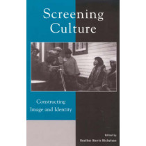 Screening Culture: Constructing Image and Identity by Heather Norris Nicholson, 9780739105214