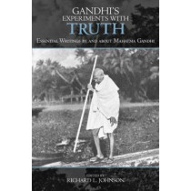 Gandhi's Experiments with Truth: Essential Writings by and about Mahatma Gandhi by Richard L. Johnson, 9780739111420