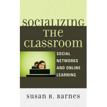 Socializing the Classroom: Social Networks and Online Learning by Susan B. Barnes, 9780739140130