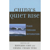 China's Quiet Rise: Peace Through Integration by Baogang Guo, 9780739146460