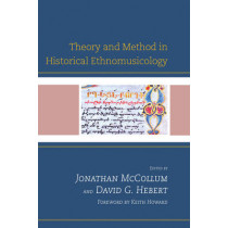 Theory and Method in Historical Ethnomusicology by Jonathan McCollum, 9780739168264